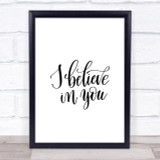 I Believe In You Quote Print Poster Typography Word Art Picture