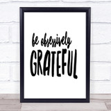 Be Obsessively Grateful Quote Print Poster Typography Word Art Picture