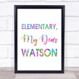 Rainbow Elementary, My Dear Watson Sherlock Holmes Quote Wall Art Print