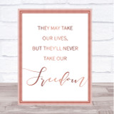 Rose Gold They May Take Our Lives, Never Take Our Freedom Braveheart Quote Print