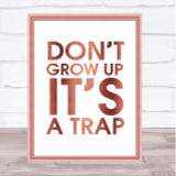 Rose Gold Don't Grow Up It's A Trap Quote Wall Art Print