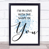 Blue Shape Of You Ed Sheeran Song Lyric Quote Print