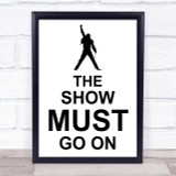 Freddie Mercury Queen The Show Must Go On Song Lyric Quote Print