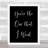 Black Grease You're The One That I Want Song Lyric Quote Print