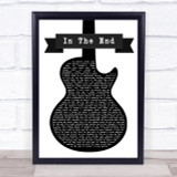 Linkin Park In The End Black & White Guitar Song Lyric Quote Print