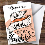 Eat Drink Be Thankful Customised Happy Thanksgiving Card