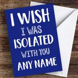 I Wish Isolated With You Blue Coronavirus Quarantine Greetings Card
