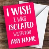 I Wish Isolated With You Pink Coronavirus Quarantine Greetings Card