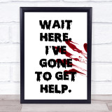 Funny Scary Wait Here I've Gone To Get Help Framed Wall Art Print