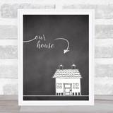 Our House Chalk Framed Wall Art Print