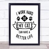 Work Hard Cat Better Life Quote Typogrophy Wall Art Print
