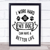 Work Hard So Dog Can Have Better Life Quote Typogrophy Wall Art Print