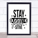 Dog Stay Positive Quote Typogrophy Wall Art Print