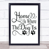 Home Is Where The Dog Is Quote Typogrophy Wall Art Print