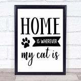 Home Is Wherever My Cat Is Quote Typogrophy Wall Art Print
