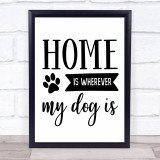 Home Is Wherever My Dog Is Quote Typogrophy Wall Art Print