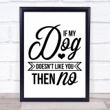 If My Dog Doesn't Like You Then No Quote Typogrophy Wall Art Print