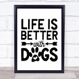 Life Is Better With Dogs Quote Typogrophy Wall Art Print