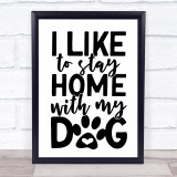 Like To Stay Home With My Dog Quote Typogrophy Wall Art Print