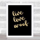 Live Love Woof Gold Black Quote Typogrophy Wall Art Print