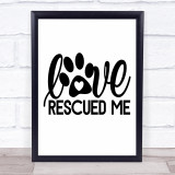 Love Rescued Me Dog Pawprint Rescue Dog Quote Typogrophy Wall Art Print