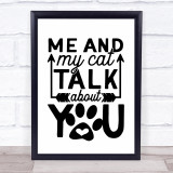 Me And My Cat Talk About You Quote Typogrophy Wall Art Print