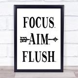 Focus Aim Flush Funny Bathroom Toilet Sign Quote Typogrophy Wall Art Print