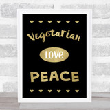 Vegetarian Love Peace Gold Black Quote Typogrophy Wall Art Print