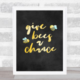 Give Bees A Chance Chalk Style Quote Typogrophy Wall Art Print