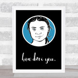 Greta How Dare You Climate Change Blue Quote Typogrophy Wall Art Print