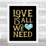 Love Is All We Need Earth In Heart Black Gold Quote Typogrophy Wall Art Print