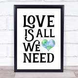 Love Is All We Need Earth In Heart Quote Typogrophy Wall Art Print
