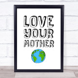 Love Mother Earth Quote Typogrophy Wall Art Print