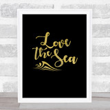 Love The Sea Gold Black Quote Typogrophy Wall Art Print