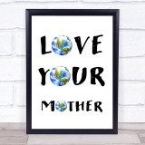 Love Your Mother Planet Vegan Activist Climate Quote Typogrophy Wall Art Print