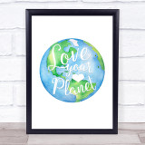 Love Your Planet Quote Typogrophy Wall Art Print