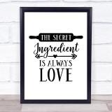 Kitchen Secret Ingredient Is Love Quote Typogrophy Wall Art Print