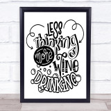 Less Thinking More Wine Drinking Quote Typogrophy Wall Art Print