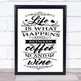 Life Is What Happens Between Wine & Coffee Quote Typogrophy Wall Art Print