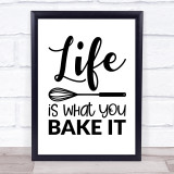 Life Is What You Bake It Quote Typogrophy Wall Art Print