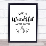 Life Is Wonderful After Coffee Quote Typogrophy Wall Art Print