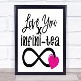 Love You Infini Tea Quote Typogrophy Wall Art Print