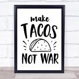 Make Tacos Not War Quote Typogrophy Wall Art Print