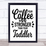 May Your Coffee Be Stronger Than Toddler Quote Typogrophy Wall Art Print