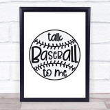 Talk Baseball To Me Quote Typogrophy Wall Art Print
