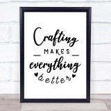 Crafting Makes Everything Better Quote Typogrophy Wall Art Print