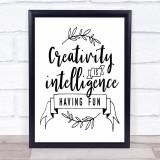 Creativity Is Intelligence Having Fun Quote Typogrophy Wall Art Print