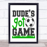 Dudes Got Game Football Soccer Quote Typogrophy Wall Art Print