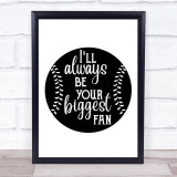 Baseball I'll Always Be Your Biggest Fan Quote Typogrophy Wall Art Print