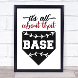 It's All About That Base Baseball Quote Typogrophy Wall Art Print